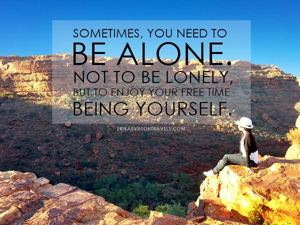 ErikaEvaTohTravels-Kings-Canyon-Sometimes-You-Need-To-Be-Alone-Not-To-Be-Lonely-But-To-Enjoy-Your-Free-Time-Being-Yourself-Quote